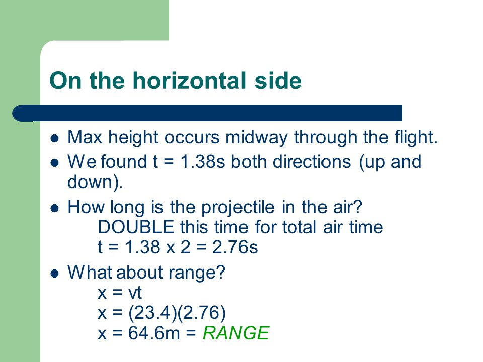 On the horizontal side Max height occurs midway through the flight.