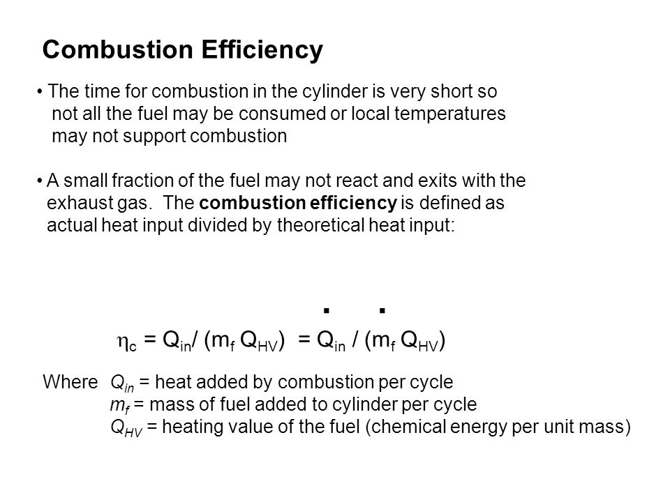 . . Combustion Efficiency c = Qin/ (mf QHV) = Qin / (mf QHV)