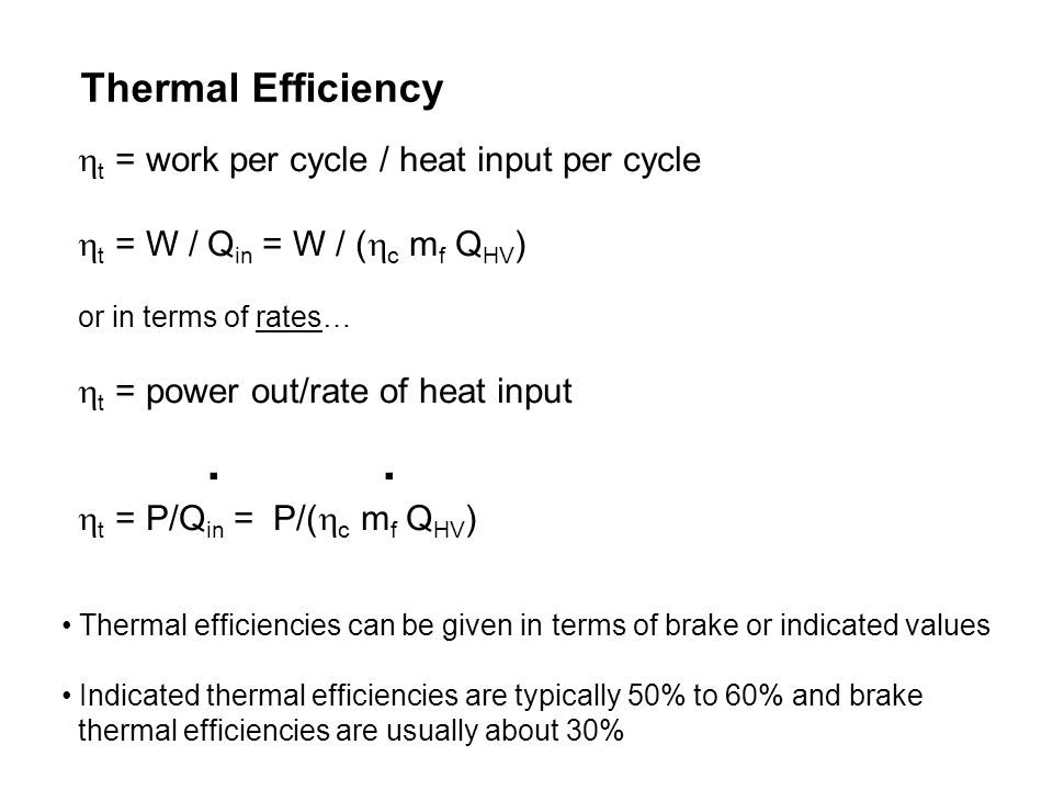Thermal Efficiency t = work per cycle / heat input per cycle
