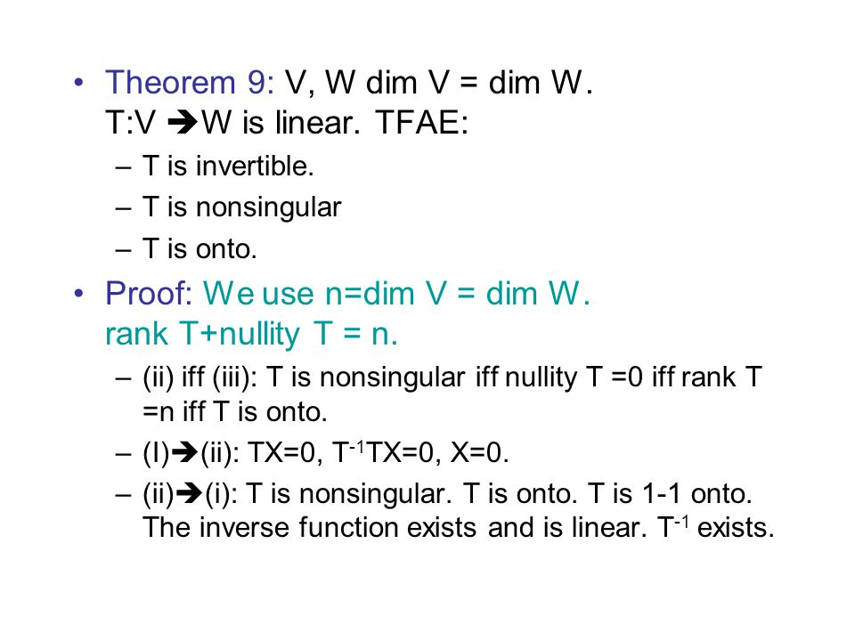 Theorem 9: V, W dim V = dim W. T:V W is linear. TFAE: