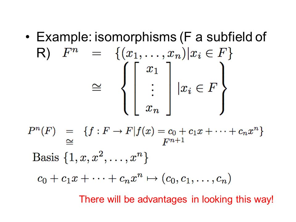 Example: isomorphisms (F a subfield of R)