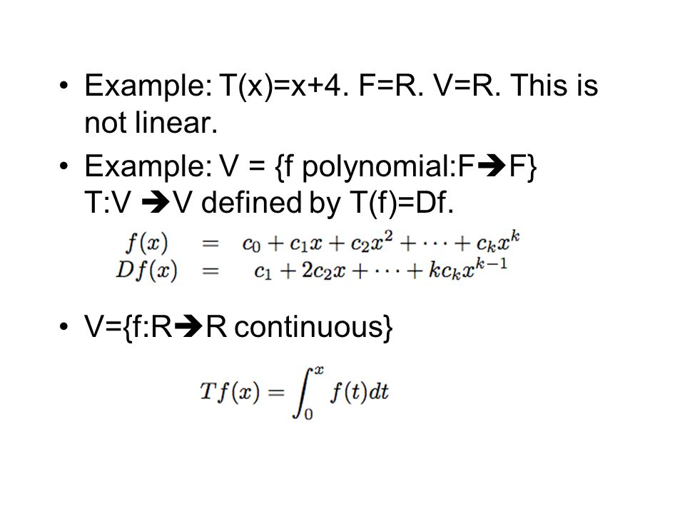 Example: T(x)=x+4. F=R. V=R. This is not linear.