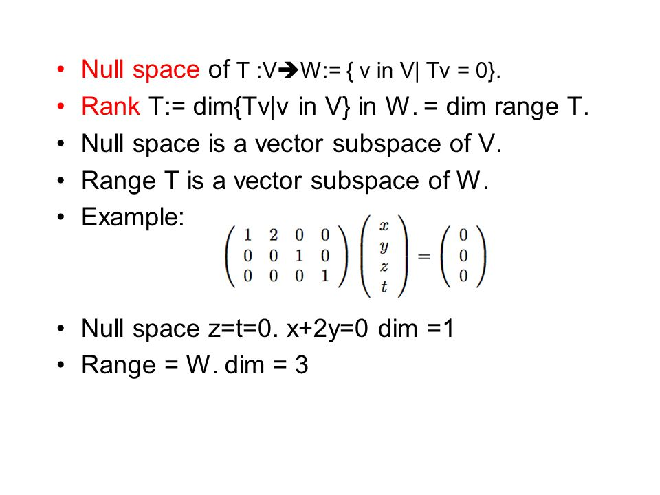 Null space of T :VW:= { v in V| Tv = 0}.