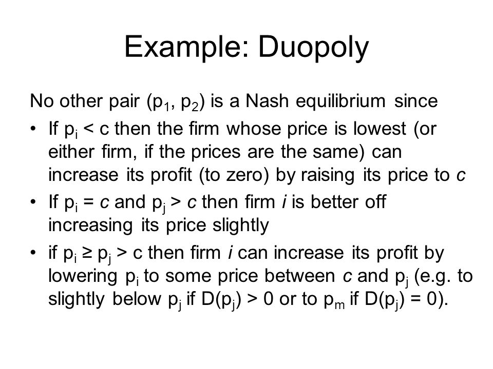 Example: Duopoly No other pair (p1, p2) is a Nash equilibrium since