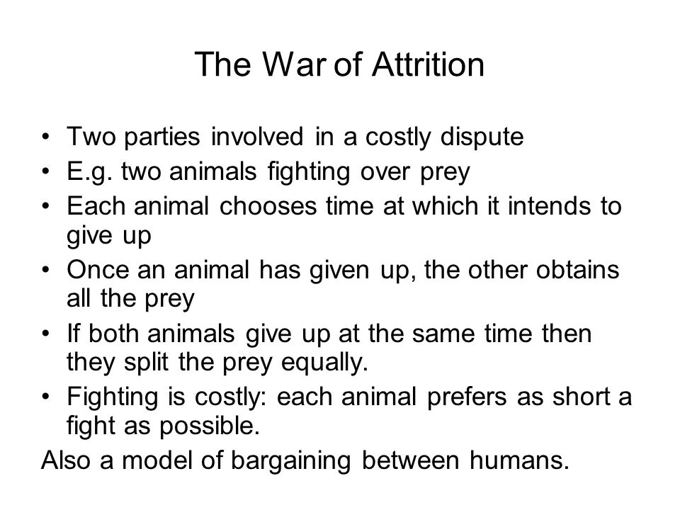 The War of Attrition Two parties involved in a costly dispute