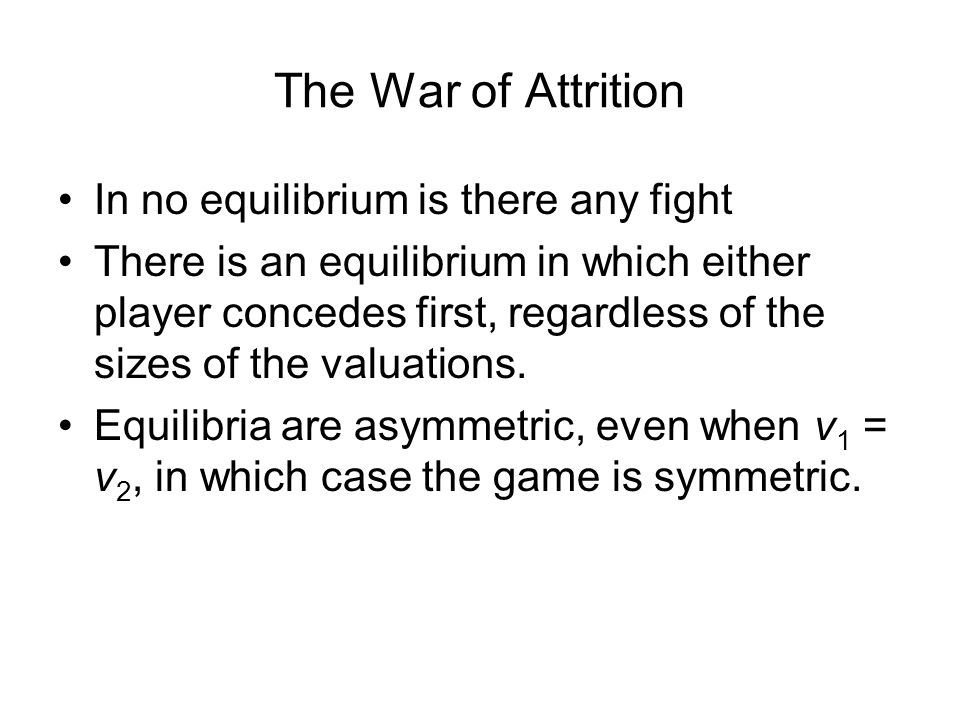 The War of Attrition In no equilibrium is there any fight