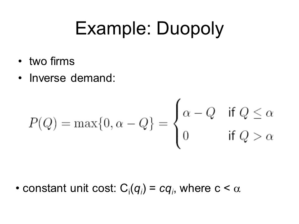 Example: Duopoly two firms Inverse demand: