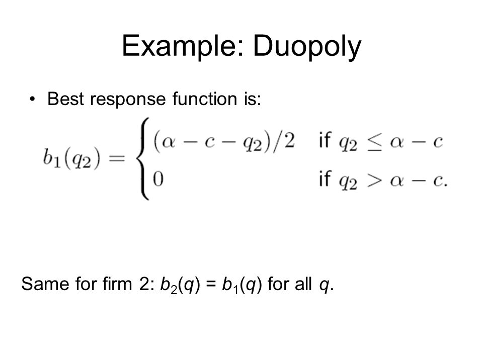 Example: Duopoly Best response function is: