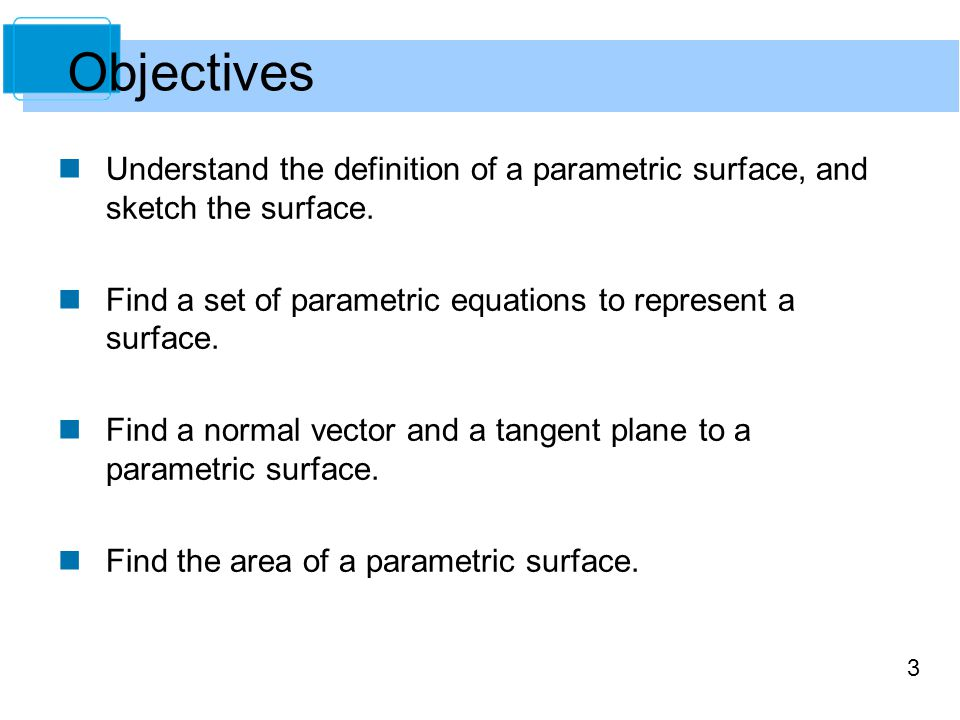 Objectives Understand the definition of a parametric surface, and sketch the surface. Find a set of parametric equations to represent a surface.