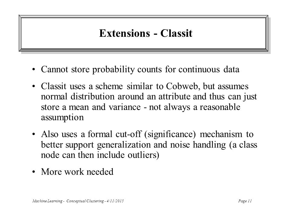 Extensions - Classit Cannot store probability counts for continuous data.