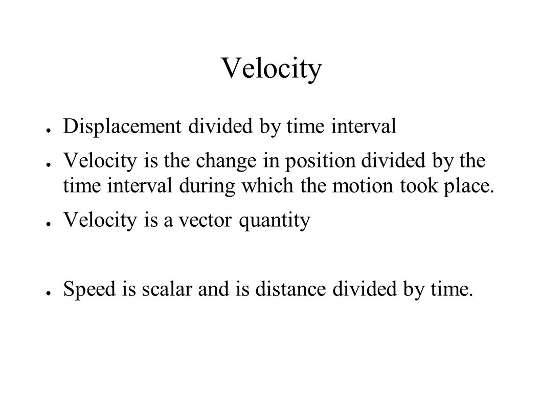 Velocity Displacement divided by time interval