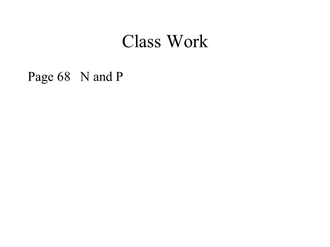 Class Work Page 68 N and P