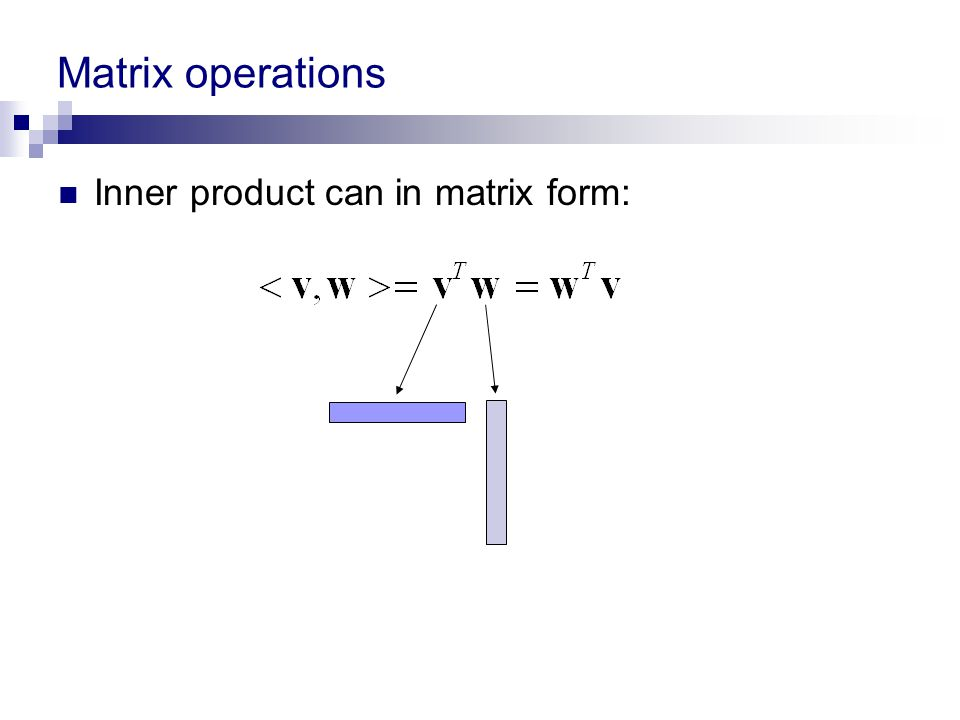 Matrix operations Inner product can in matrix form: