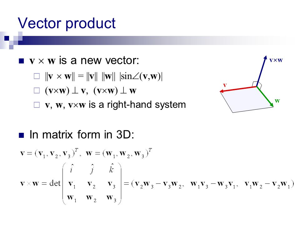 Vector product v  w is a new vector: In matrix form in 3D: