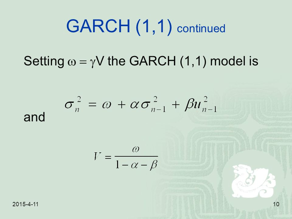GARCH (1,1) continued Setting w = gV the GARCH (1,1) model is and