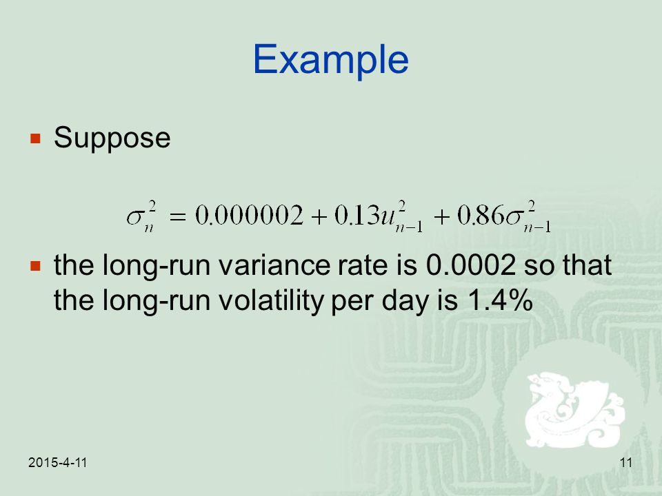 Example Suppose. the long-run variance rate is 0.0002 so that the long-run volatility per day is 1.4%