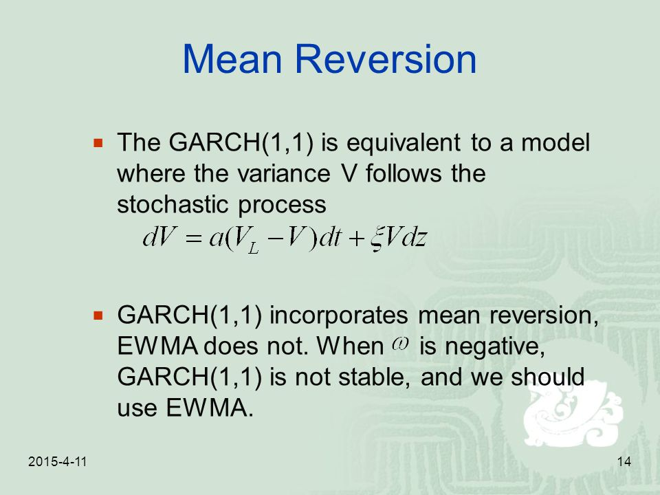 Mean Reversion The GARCH(1,1) is equivalent to a model where the variance V follows the stochastic process.