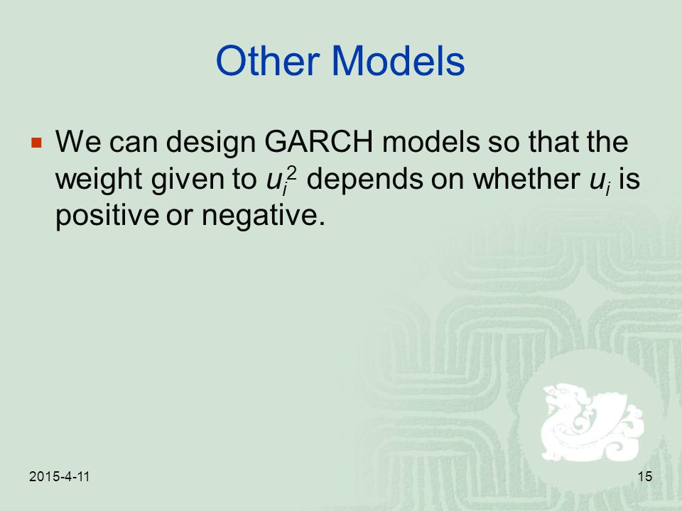 Other Models We can design GARCH models so that the weight given to ui2 depends on whether ui is positive or negative.