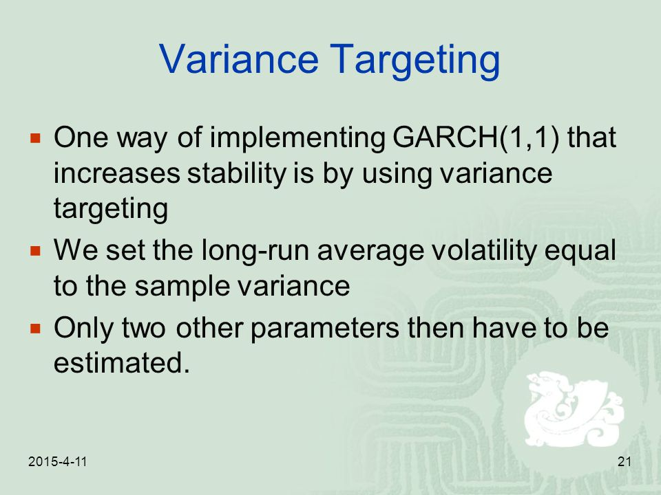 Variance Targeting One way of implementing GARCH(1,1) that increases stability is by using variance targeting.