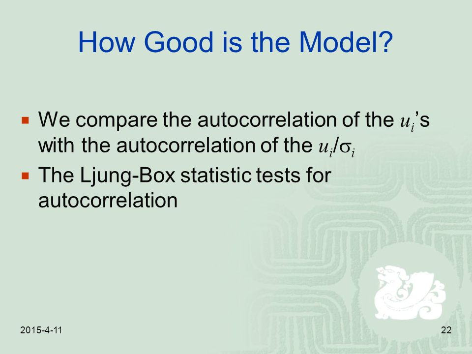 How Good is the Model We compare the autocorrelation of the ui's with the autocorrelation of the ui/si.