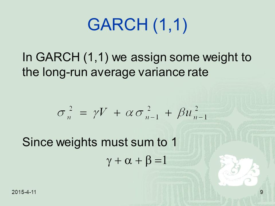 GARCH (1,1) In GARCH (1,1) we assign some weight to the long-run average variance rate. Since weights must sum to 1.