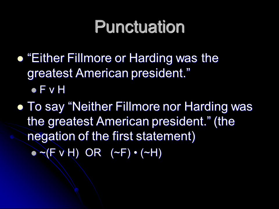 Punctuation Either Fillmore or Harding was the greatest American president. F v H.