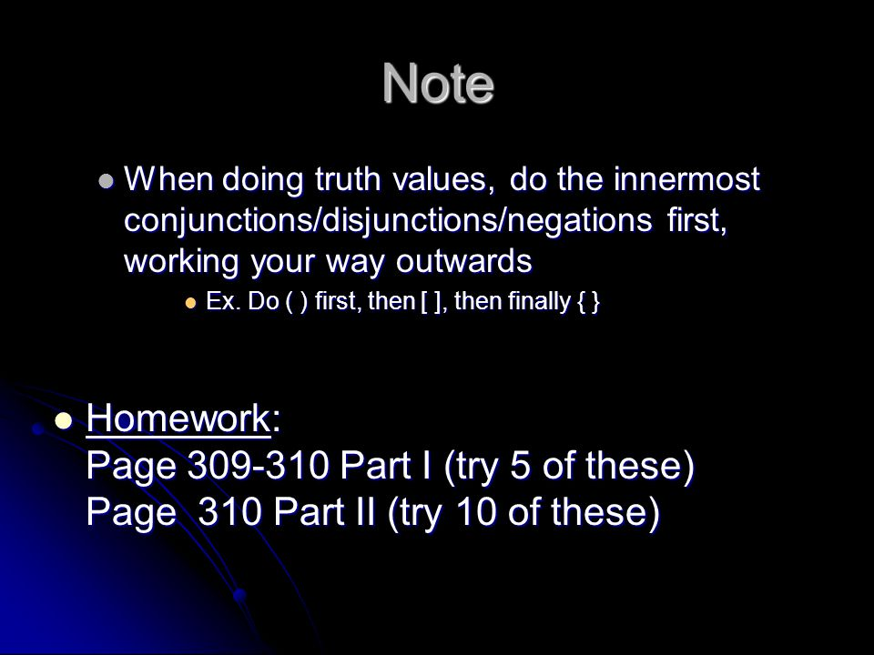 Note When doing truth values, do the innermost conjunctions/disjunctions/negations first, working your way outwards.