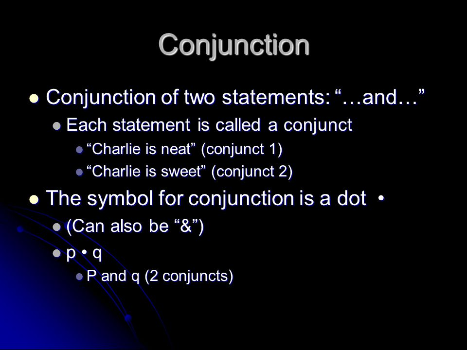 Conjunction Conjunction of two statements: …and…