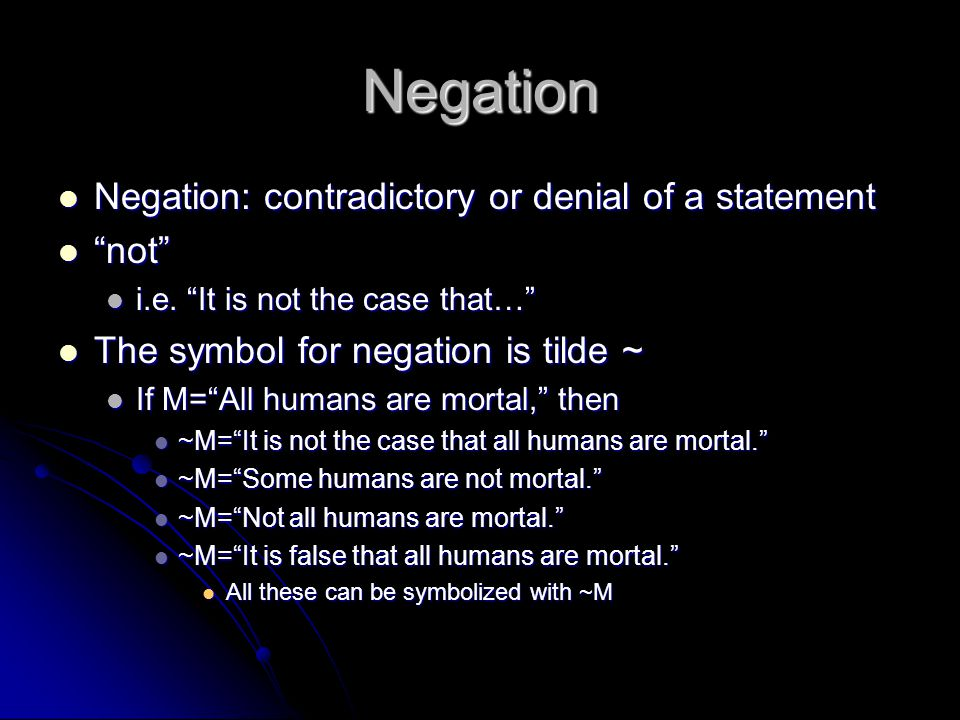 Negation Negation: contradictory or denial of a statement not