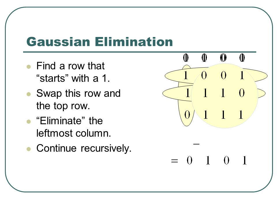 Gaussian Elimination Find a row that starts with a 1.