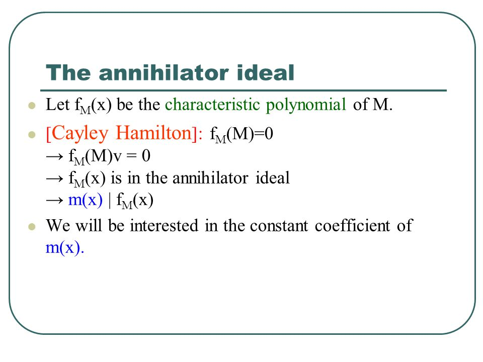 The annihilator ideal Let fM(x) be the characteristic polynomial of M.