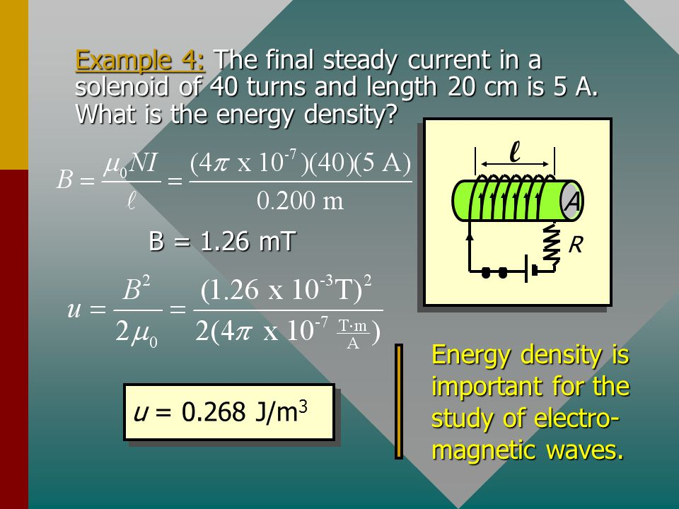 Example 4: The final steady current in a solenoid of 40 turns and length 20 cm is 5 A. What is the energy density