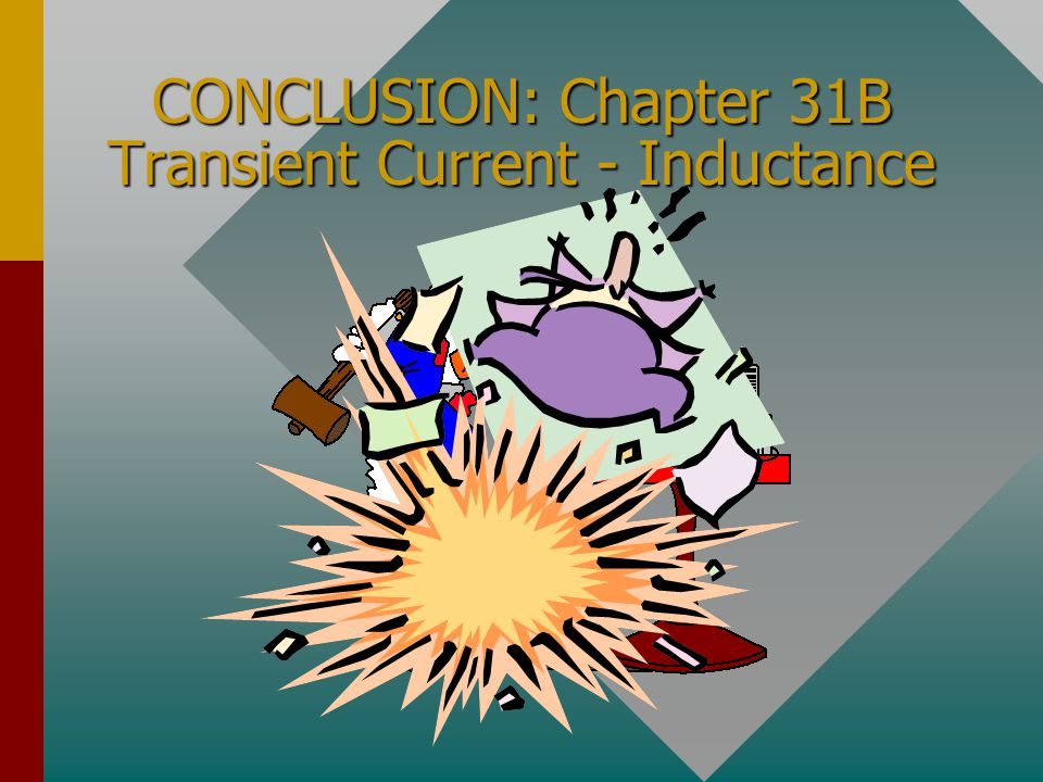 CONCLUSION: Chapter 31B Transient Current - Inductance