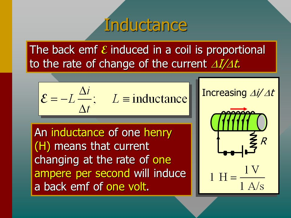 Inductance The back emf E induced in a coil is proportional to the rate of change of the current DI/Dt.