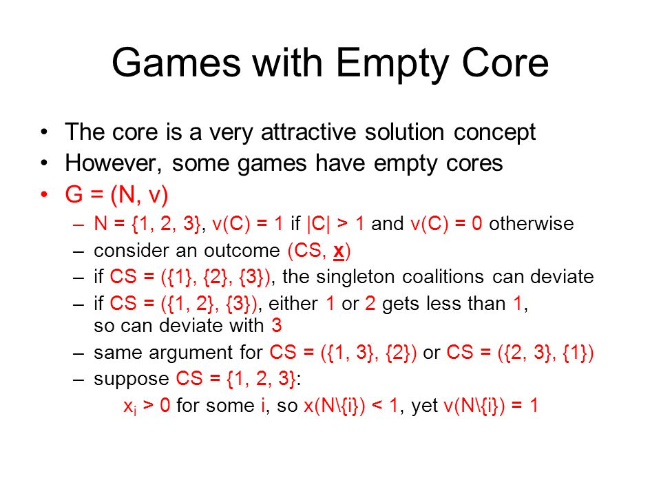Games with Empty Core The core is a very attractive solution concept