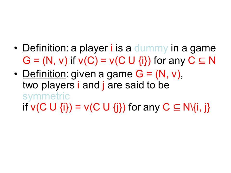 Definition: a player i is a dummy in a game G = (N, v) if v(C) = v(C U {i}) for any C ⊆ N