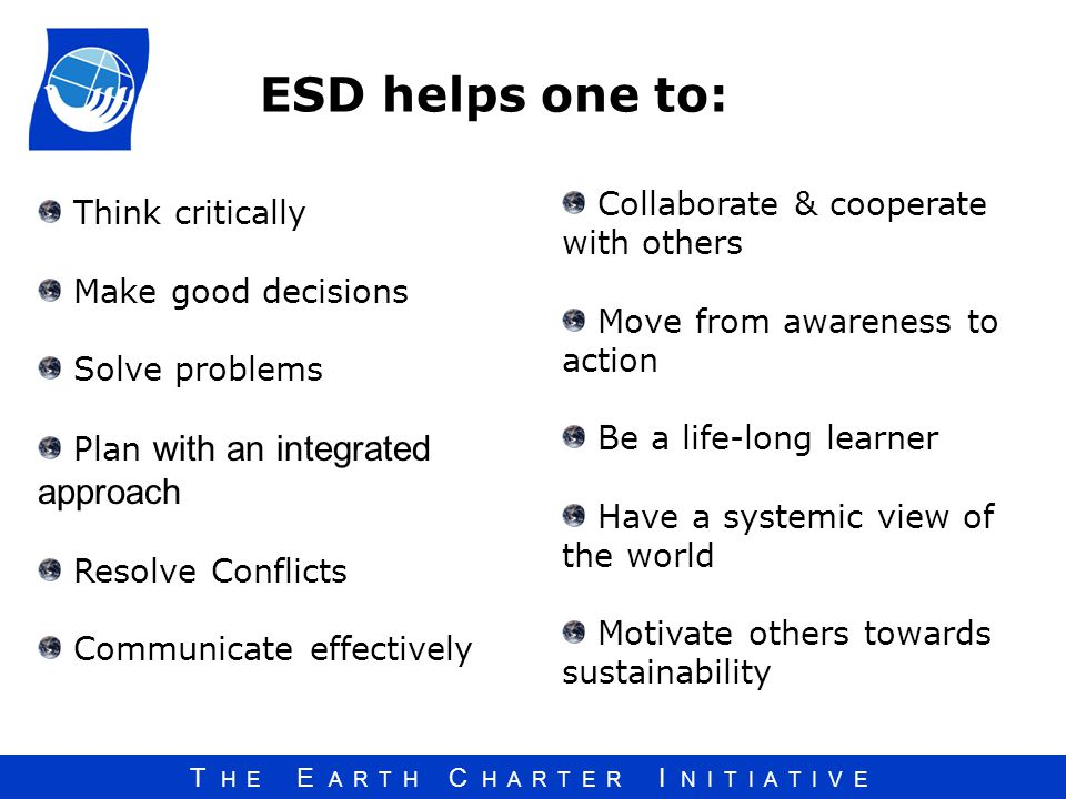 ESD helps one to: Collaborate & cooperate with others Think critically