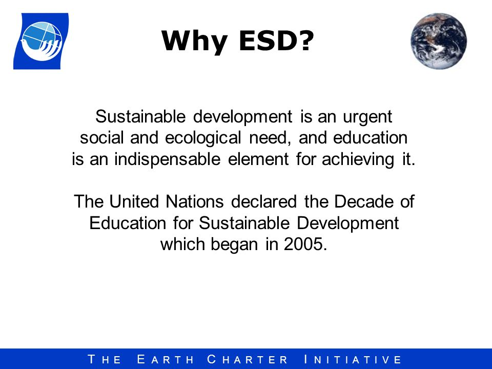 Why ESD Sustainable development is an urgent social and ecological need, and education is an indispensable element for achieving it.