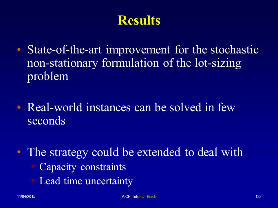 Results State-of-the-art improvement for the stochastic non-stationary formulation of the lot-sizing problem.