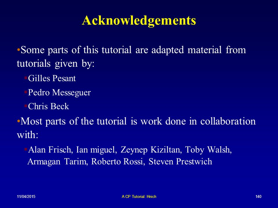 Acknowledgements Some parts of this tutorial are adapted material from tutorials given by: Gilles Pesant.