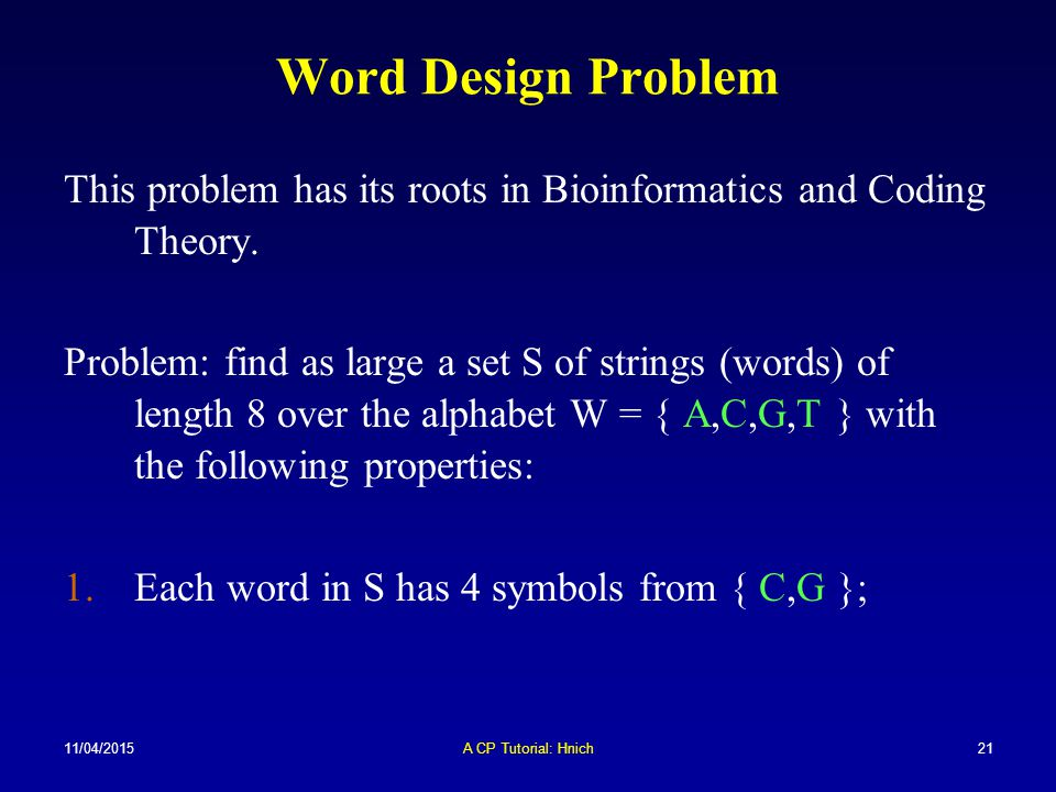 Word Design Problem This problem has its roots in Bioinformatics and Coding Theory.