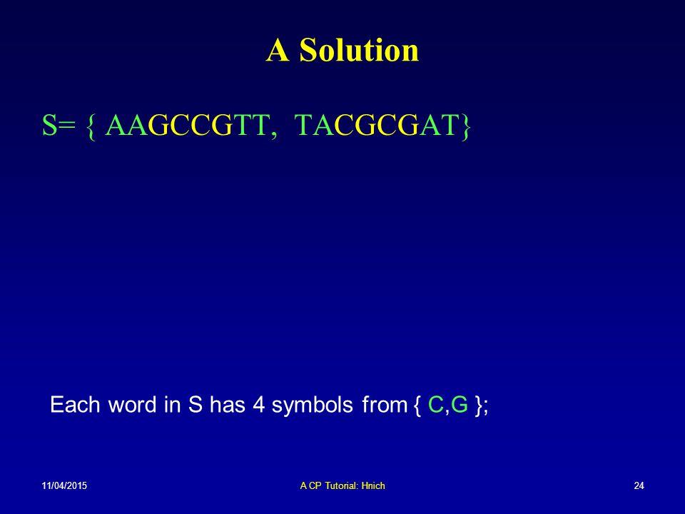 A Solution S= { AAGCCGTT, TACGCGAT}