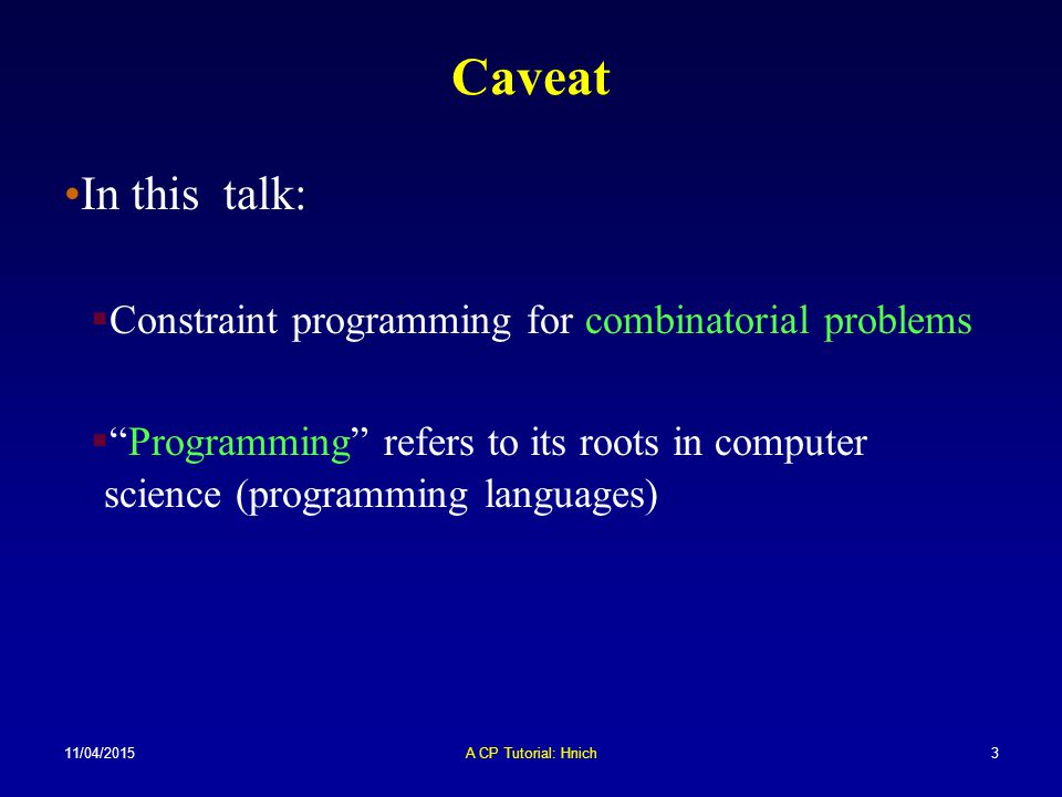 Caveat In this talk: Constraint programming for combinatorial problems