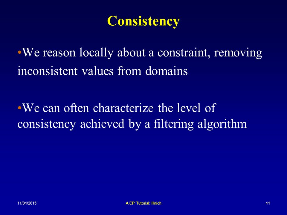 Consistency We reason locally about a constraint, removing