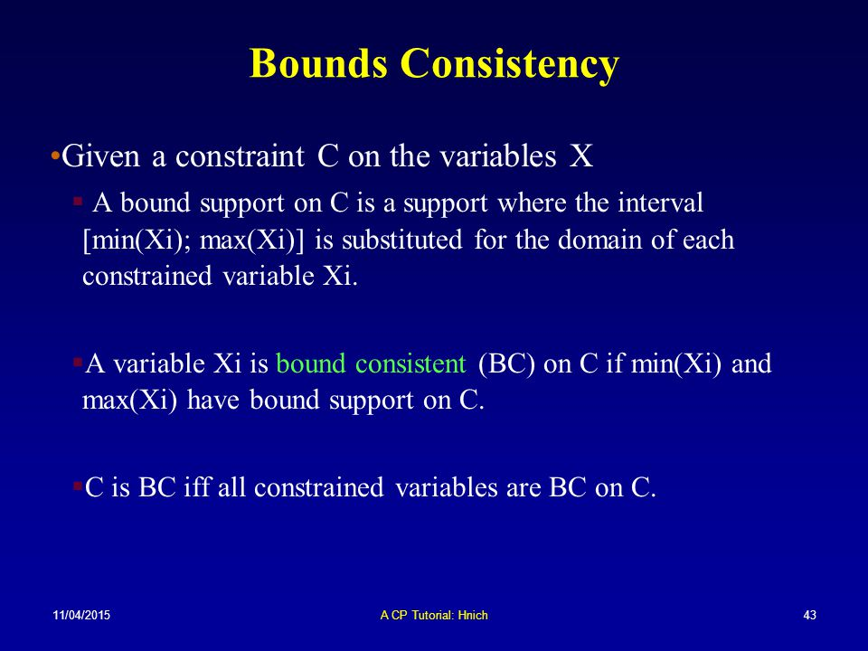 Bounds Consistency Given a constraint C on the variables X