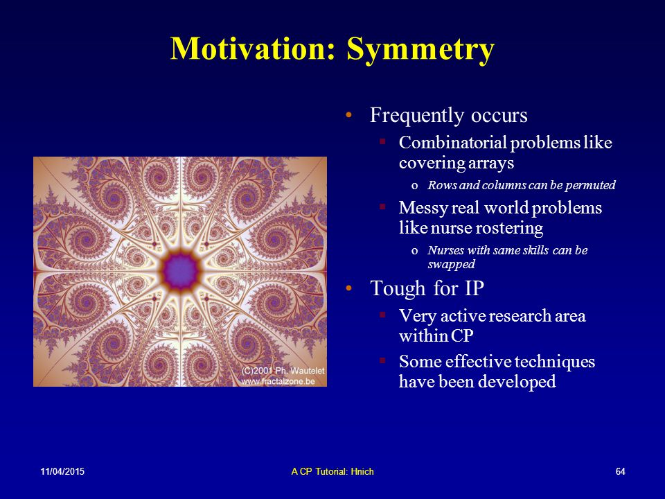 Motivation: Symmetry Frequently occurs Tough for IP