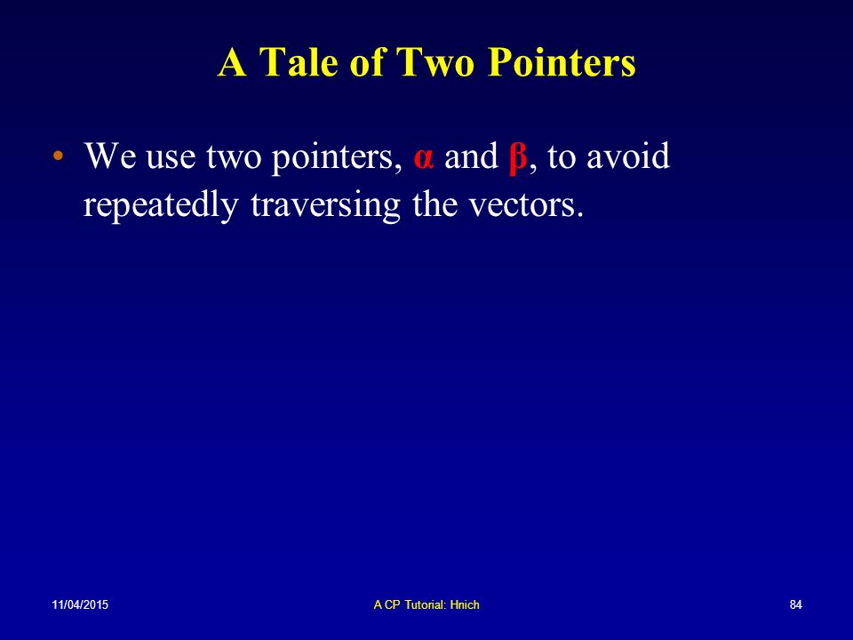 A Tale of Two Pointers We use two pointers, α and β, to avoid repeatedly traversing the vectors. 10/04/2017.
