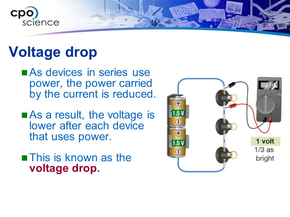 Voltage drop As devices in series use power, the power carried by the current is reduced.