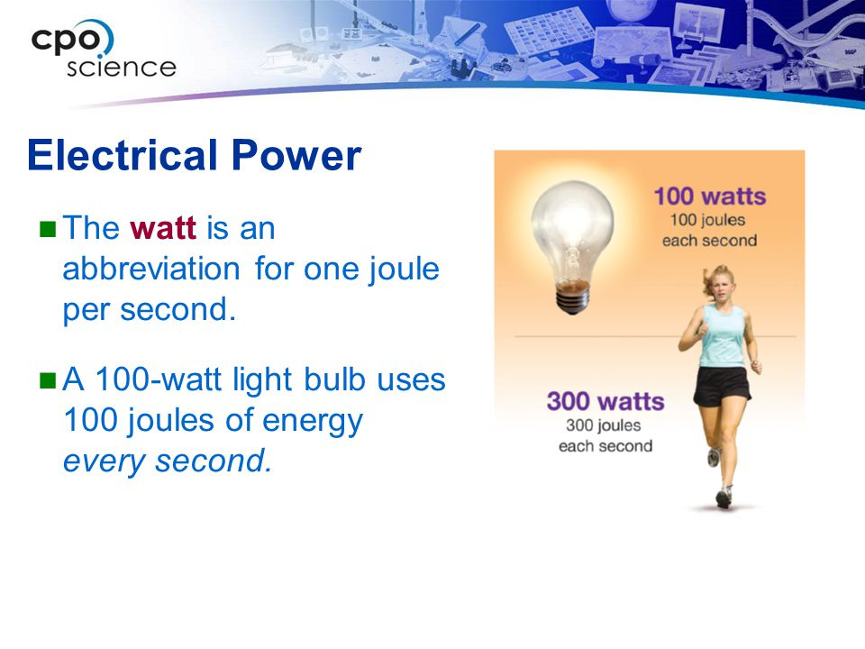 Electrical Power The watt is an abbreviation for one joule per second.