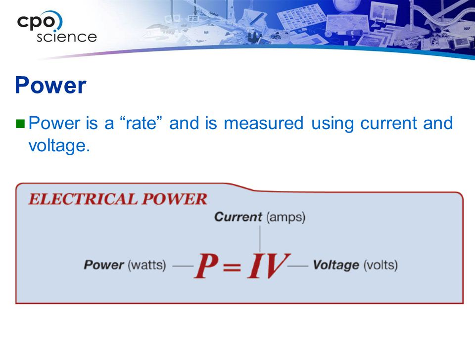 Power Power is a rate and is measured using current and voltage.